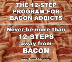 12 Step Program for Bacon Addicts Pig Candy, Bacon Funny, Bacon Bits, Bacon Bacon, Food Humor, Food Jokes, Funny Food, Bacon Recipes, Perfect Food