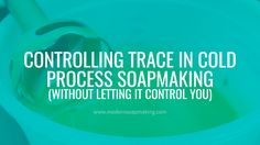 Controlling Trace in Cold Process Soapmaking