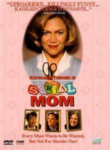 Serial Mom I love this freaking movie it's so hilarious lol !!!!!!!