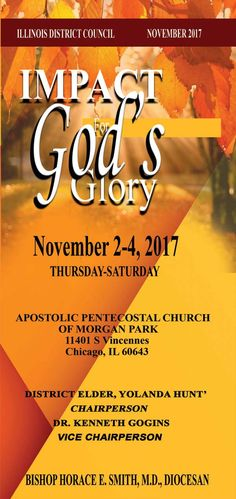 """Join the Illinois District Council of the PAW for their November Council Session """"Impact for God's Glory"""" on November 2-4, 2017 ft Dr. Elaine Shouse-Waller, Bishop Horace E. Smith, District Elder Henry Bolden, Many Other Excellent Speakers, Seminars, Panel Discussions & More! Day Sessions Require Registration of $20 and Evening Services are Free & Open to All! Location: Apostolic Pentecostal Church of Morgan Park 11401 South Vincennes, Chicago, IL 60643"""