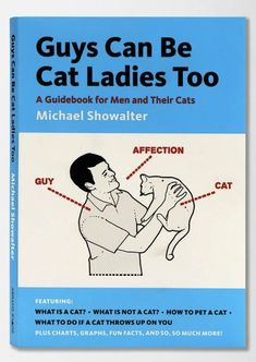 guys can be cat ladies too. Since sonny has basically stolen my cat, he probably needs this book. :-/