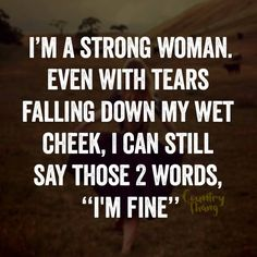 "I'm a strong woman. Even with tears falling down my wet cheek, I can still say those 2 words, ""I'm fine"". Favorite Quotes, Best Quotes, Cute Love Quotes, Adorable Quotes, Country Quotes, Strong Women Quotes, Quotes About Strength, How I Feel, True Words"