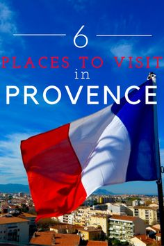 6 places to visit in Provence by Leah Walker
