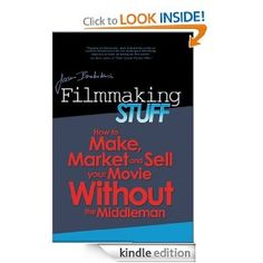 Filmmaking Stuff: How to make, market and sell your movie without the middle-man