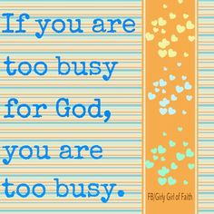 Amen! Spend time with the Lord everyday!