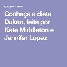 Conheça a dieta Dukan, feita por Kate Middleton e Jennifer Lopez