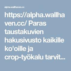 https://alpha.wallhaven.cc/ Paras taustakuvien hakusivusto kaikille ko'oille ja crop-työkalu tarvittaessa