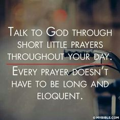 Pray in silence in all your little chores of the day.