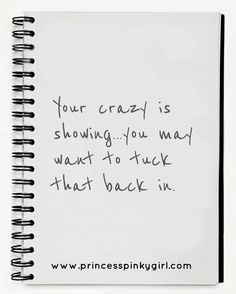 Your crazy is showing!