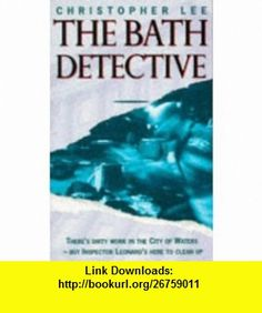 THE BATH DETECTIVE (9780575601796) CHRISTOPHER LEE , ISBN-10: 0575601795  , ISBN-13: 978-0575601796 ,  , tutorials , pdf , ebook , torrent , downloads , rapidshare , filesonic , hotfile , megaupload , fileserve