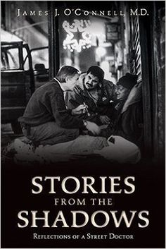 Stories From the Shadows: Reflections of a Street Doctor: James J. O'Connell: 9780692412343: Amazon.com: Books