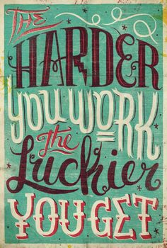 The harder you work, the luckier you get by Studio Muti Wonderful lettering and a great quote to boot! Now Quotes, Great Quotes, Quotes To Live By, Motivational Quotes, Inspirational Quotes, Luck Quotes, Calm Quotes, Teen Quotes, Illustration Agency