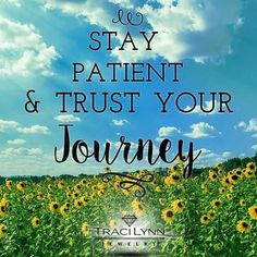 Stay patient & trust your journey #MotivationMonday #InspirationalQuotes