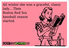 All winter she was a graceful, classy lady....Then Boston Red Sox baseball season started.