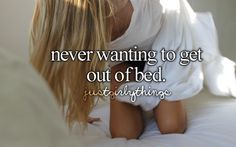 sometimes I just want to be lazy and stay in bed.