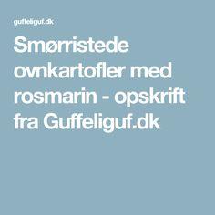 Smørristede ovnkartofler med rosmarin - opskrift fra Guffeliguf.dk