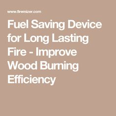 Fuel Saving Device for Long Lasting Fire - Improve Wood Burning Efficiency Wood Burning, Home Improvement, Fire, Woodburning, Home Improvements, Firewood, Interior Decorating