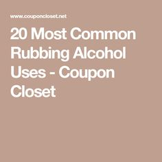 20 Most Common Rubbing Alcohol Uses - Coupon Closet