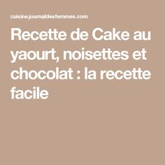 Recette de Cake au yaourt, noisettes et chocolat : la recette facile
