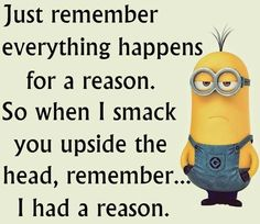 Minions Quotes: .. mother had a reason ......