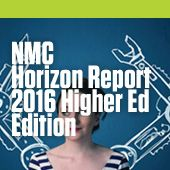 NMC Horizon Report 2016 Higher Ed Edition - emerging technologies likely to have an impact on learning, teaching, and creative inquiry in education