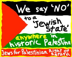 We say 'No' to a 'Jewish State' anywhere in historic Palestine
