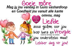 Good Morning Good Night, Good Morning Wishes, Good Morning Quotes, Lekker Dag, Evening Greetings, Afrikaanse Quotes, Goeie More, Morning Greetings Quotes, Special Quotes