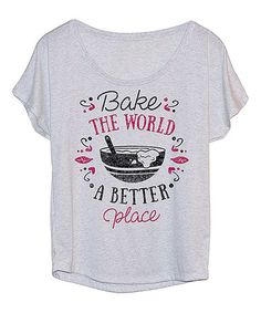 Look what I found on Heather White 'Bake The World A Better Place' Tri-Blend Dolman Heather White, Baking, Board Ideas, Bulletin Board, World, Lady, My Style, Tees, Places