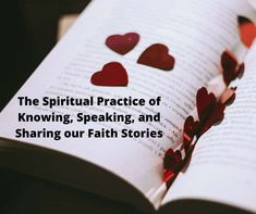 The Spiritual Practice of Knowing, Speaking, and Sharing our Faith Stories
