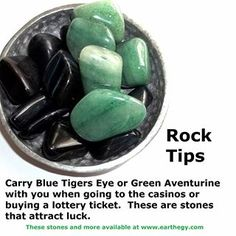 Carry blue tigers eye or green adventuring with you when going to the casinos or buying a lotto ticket. These stones attract luck.