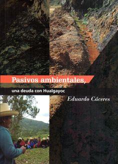 Pasivos ambientales, una deuda con Hualgayoc / Eduardo Cáceres.(Asociación Servicios Educativos Rurales-SER, 2014) / HN 350.H78 C14