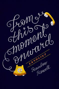 """From this moment onward. From every moment onward.""   Landline by Rainbow Rowell"