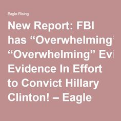 "New Report: FBI has ""Overwhelming"" Evidence In Effort to Convict Hillary Clinton! – Eagle Rising"