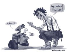 =D Wall-E and Leo Valdez!