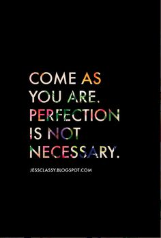 """Jessclassy.blogspot.com // """"Come as you are. Perfection is not necessary."""""""