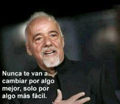 Paulo Cohelo - nunca te van a cambiar por algo mejor solo algo más fácil