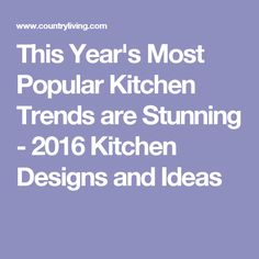 This Year's Most Popular Kitchen Trends are Stunning - 2016 Kitchen Designs and Ideas