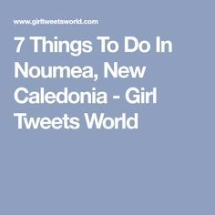 7 Things To Do In Noumea, New Caledonia - Girl Tweets World