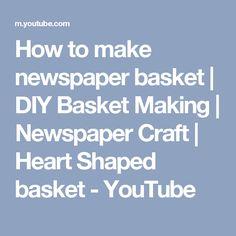 How to make newspaper basket | DIY Basket Making | Newspaper Craft | Heart Shaped basket - YouTube