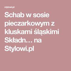 Schab w sosie pieczarkowym z kluskami śląskimi Składn… na Stylowi.pl