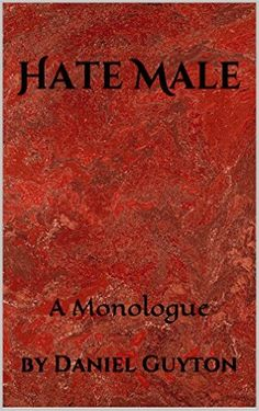 Hate Male: A Monologue by Daniel Guyton (MFA '04)