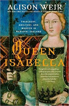 Queen Isabella: Treachery, Adultery, and Murder in Medieval England: Alison Weir: 9780345453204: Amazon.com: Books