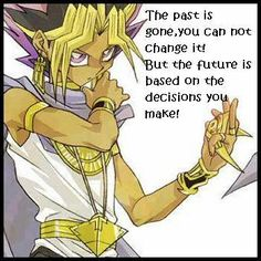 Past is past even if it chase us with our blank memories, even if we dont remember who we were. Atem