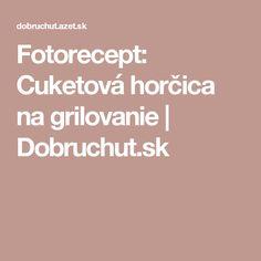 Fotorecept: Cuketová horčica na grilovanie | Dobruchut.sk