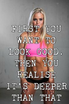 FIRST YOU WANT TO LOOK GOOD. THEN YOU REALISE IT'S DEEPER THAN THAT