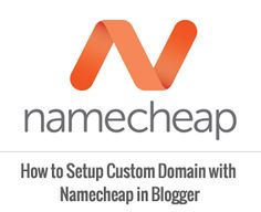 How to Setup Custom Domain in Blogger with Namecheap