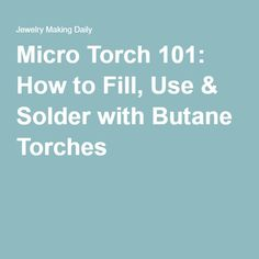 Micro Torch 101: How to Fill, Use & Solder with Butane Torches