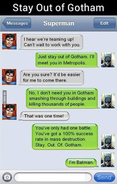 "Texts between superheros. ""I'm Batman."" All other arguments are invalid after that's been said."