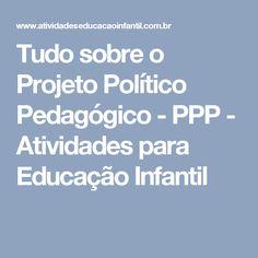 Tudo sobre o Projeto Político Pedagógico - PPP - Atividades para Educação Infantil