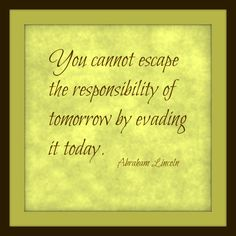 You cannot escape the responsibility...  #Quotes #Daily #Famous #Inspiration #Friends #Life #Awesome #Nature #Love #Powerful #Great #Amazing #everyday #teen #Motivational #Wisdom #Insurance #Beautiful #Emotional  #Top #life #Famous #Success #Best #funny #Positive #thoughtfull #educational #gratitiude #moving  #halloween #happiness #anniversary #birthday #movie #country #islam #one #onesses #fajr #prayer #rumi #sad #heartbreak #pain #heart #death #depression #you #suicide
